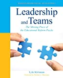 Leadership and Teams : The Missing Piece of the Educational Reform Puzzle, Kirtman, Lyle, 0132778955