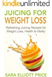Juicing: Juicing for Weight Loss: Refreshing Juicing Recipes for Weight Loss, Health and Vitality (Over 30 Delicious Juicing Recipes for Beginners, Juicing Books)