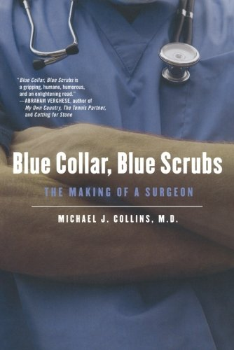 Blue Collar, Blue Scrubs: The Making of a Surgeon