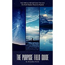 The Purpose Field Guide: Your Path to a Life and Career You Love | 10-week Purpose Discovery Program