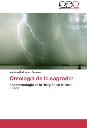 Ontología de lo sagrado:: Fenomenología de la Religión en Mircea Eliade (Spanish Edition)