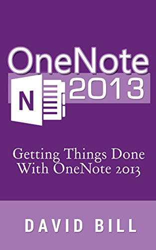OneNote 2013: Getting Things Done With OneNote 2013 (stress, office, david allen, getting things done, onenote, business, microsoft) Pdf