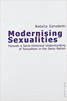 Book Modernising Sexualities: Towards a Socio-Historical Understanding of Sexualities in the Swiss Nation