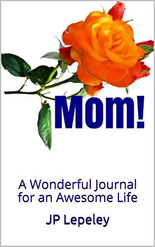 Mom!: A Wonderful Journal for an Awesome Life