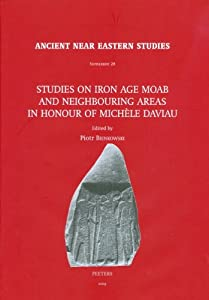Studies on Iron Age Moab and Neighbouring Areas in Honour of Michele Daviau (Ancient Near Eastern Studies Supplement Series) Piotr Bienkowski