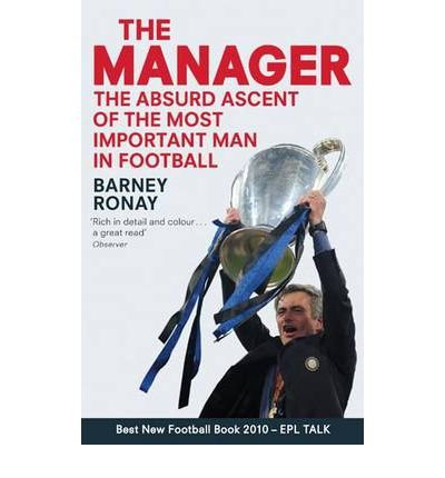 [ The Manager: The Absurd Ascent of the Most Important Man in Football - Greenlight By Ronay, Barney ( Author ) Paperback 2010 ]