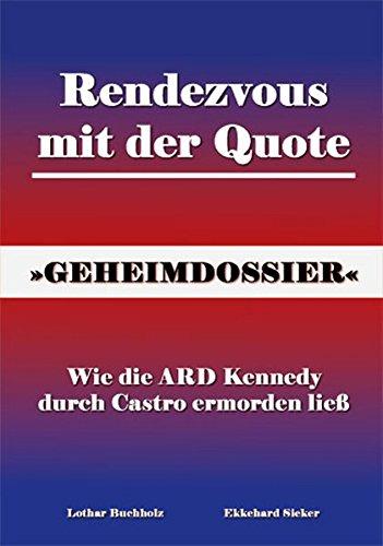 Rendezvous mit der Quote. Wie die ARD Kennedy durch Castro umbringen ließ Taschenbuch – 1. September 2006 Lothar Buchholz Ekkehard Sieker Marketing-Service Buchholz 3981128915
