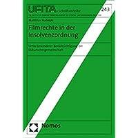 Filmrechte in der Insolvenzordnung: Unter besonderer Berücksichtigung der Miturhebergemeinschaft (Schriftenreihe des Archivs fur Urheber- und Medienrecht, Band 243)