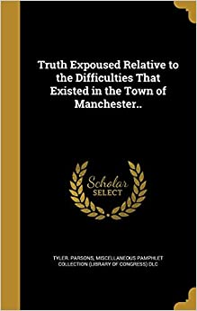 Book Truth Expoused Relative to the Difficulties That Existed in the Town of Manchester..