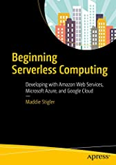 Learn the basics of serverless computing and how to develop event-driven architectures with the three major cloud platforms: Amazon Web Services, Microsoft Azure, and Google Cloud. This hands-on guide dives into the foundations of serverless ...