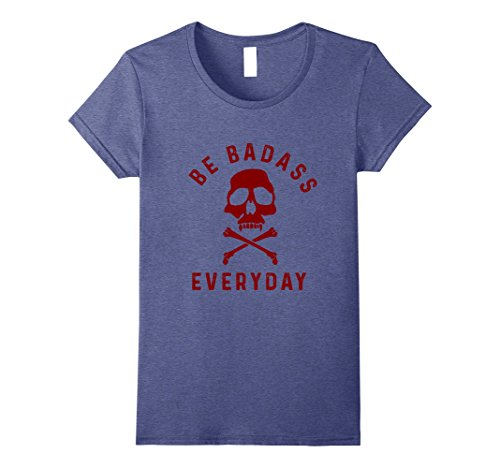 Badass Women Costumes (Womens Be Badass Everyday with Skull and Bones T Shirt Small Heather Blue)