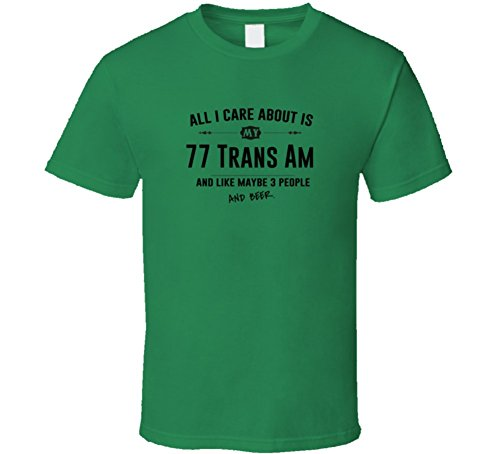 CarGeekTees.com All I Care About is My 77 Trans Am and Beer Funny T Shirt L Irish Green