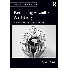 Rethinking Australia's Art History: The Challenge of Aboriginal Art (Studies in Art Historiography)