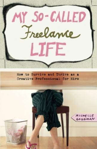 [ MY SO-CALLED FREELANCE LIFE: HOW TO SURVIVE AND THRIVE AS A CREATIVE PROFESSIONAL FOR HIRE Paperback ] Goodman, Michelle ( AUTHOR ) Sep - 01 - 2008 [ Paperback ] PDF