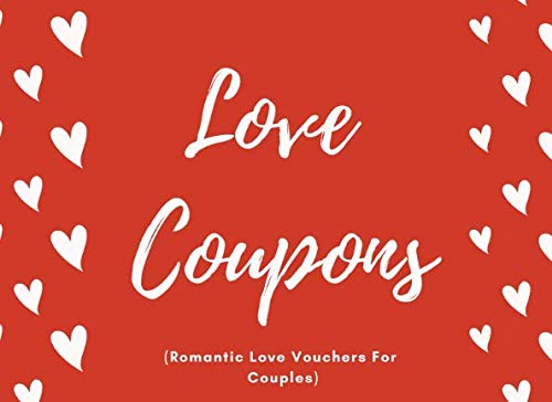 Love Coupons (Romantic Love Vouchers For Couples): Relationship IOU Tokens To Show How Much You Love Your Wife or Girlfriend (Perfect Valentines or Anniversary Gift Idea) (Valentines Or Valentine)