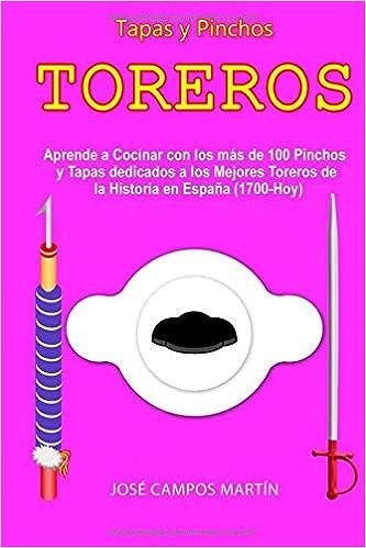 Tapas y Pinchos Toreros: Aprende a Cocinar con las más de 100 ...