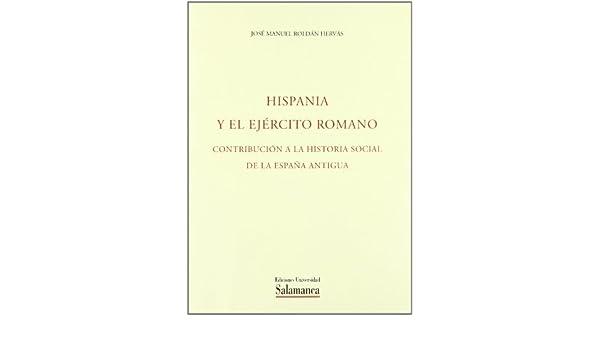 Hispania y el Ejército Romano. Contribución a la historia ...