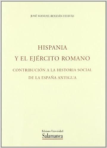Hispania y el Ejército Romano. Contribución a la historia social de la España Antigua: Amazon.es: Roldán Hervás, José Manuel: Libros