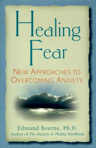 By Edmund, Ph.D. Bourne - Healing Fear: New Approaches to Overcoming Aniety (2000-06-16) [Hardcover]