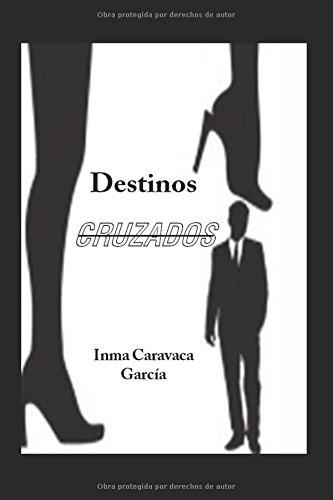 Destinos cruzados por Caravaca García, Inma