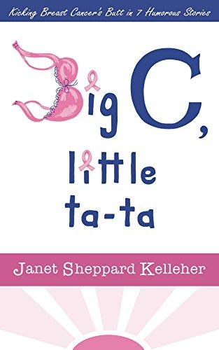 (Big C, little ta-ta: Kicking Breast Cancer's Butt in 7 Humorous Stories)