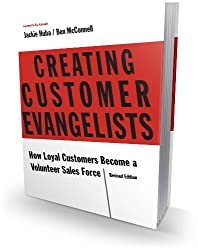 Creating Customer Evangelists: How Loyal Customers Become a Volunteer Salesforce