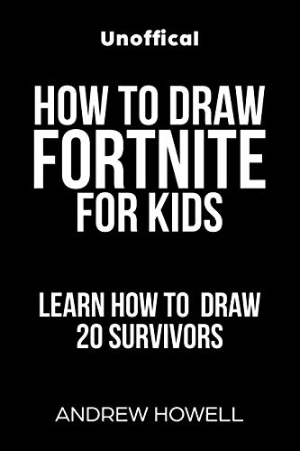 How To Draw Fortnite For Kids: Learn To Draw 20 of Your Favorite Fortnite Survivors (Unofficial Book) (English Edition)