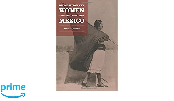 Revolutionary Women in Postrevolutionary Mexico (Next Wave: New Directions in Womens Studies)