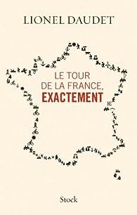 Le tour de la France, exactement par Lionel Daudet