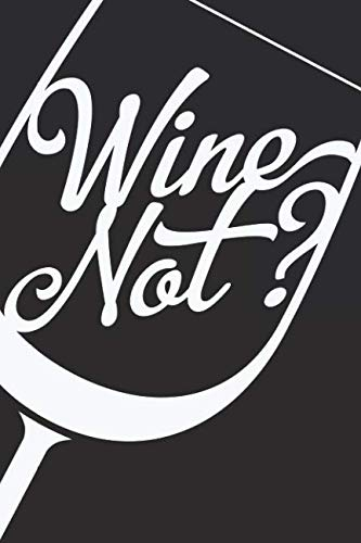 Wine Not?: A Wine Tasting And Review Journal For Wine Lovers (6x9 Notebook, Diary, Log, Record Keeper, 100 Pages )