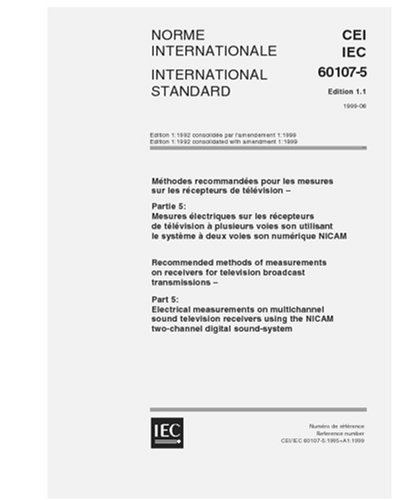IEC 60107-5 Ed. 1.1 b:1999, Recommended methods of measurements on receivers for television broadcast transmissions - Part 5: Electrical measurements ... the NICAM two-channel digital sound-system