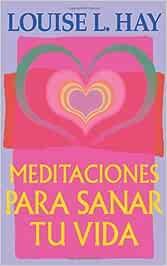Meditaciones Para Sanar Tu Vida: Amazon.es: Hay, Louise L.: Libros