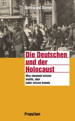 Die Deutschen und der Holocaust: Was niemand wissen wollte, aber jeder wissen konnte