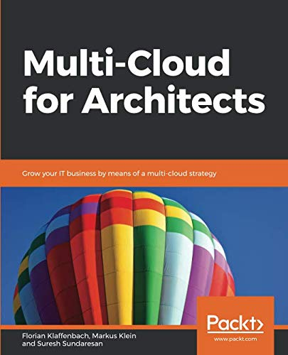 Multi-Cloud for Architects: Grow your IT business by means of a multi-cloud strategy