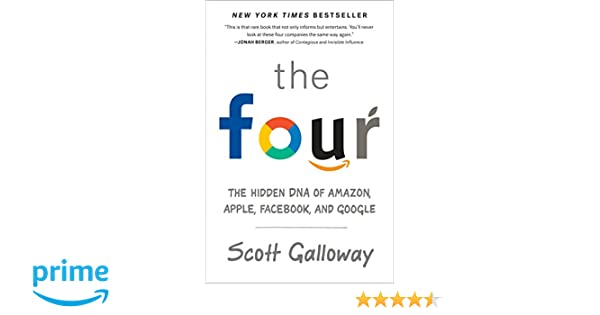 The Four: The Hidden DNA of Amazon, Apple, Facebook, and ...
