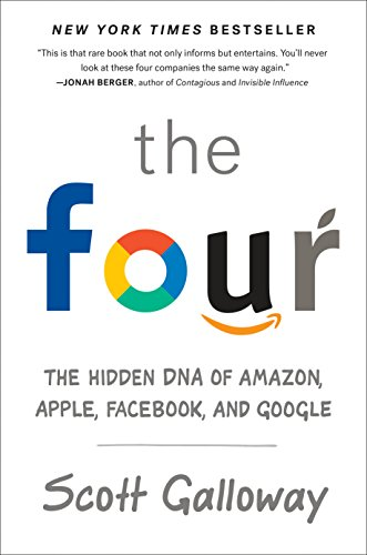 The Four: The Hidden DNA of Amazon, Apple, Facebook, and Google (Big Four Book)