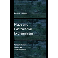 Place and Postcolonial Ecofeminism: Pakistani Women's Literary and Cinematic Fictions (Expanding Frontiers: Interdisciplinary Approaches to Studies of Women, Gender, and Sexuality) (English Edition)