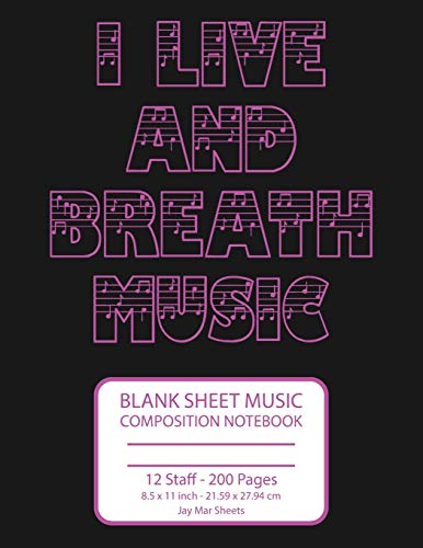 I LIVE AND BREATH MUSIC Blank Sheet Music Composition Notebook: Pink on Dark Gray, 12 Staff, 200 Pages, 8.5 x 11 inch Jay Mar Sheets