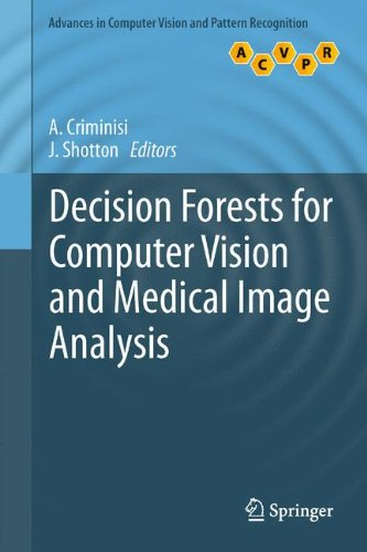 Decision Forests for Computer Vision and Medical Image Analysis (Advances in Computer Vision and Pattern Recognition)