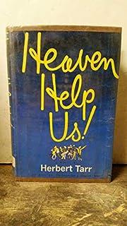 Heaven help us! by Herbert Tarr