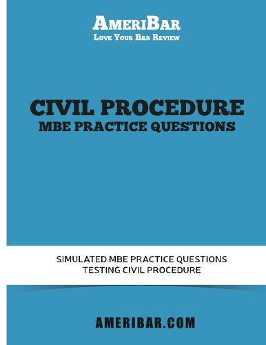 Civil Procedure MBE Practice Questions: Simulated MBE Practice Questions Testing Civil Procedure with Answers and Explanations