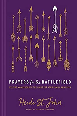 Prayers for the Battlefield: Staying MomStrong in the Fight for Your