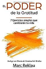 El Poder de la Gratitud: 7 Ejercicios Simples que van a cambiar tu vida a mejor - incluye un diario de gratitud de 90 días (Hábitos que te cambiarán la vida) (Spanish Edition) Paperback