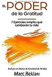 El Poder de la Gratitud: 7 Ejercicios Simples que van a cambiar tu vida a mejor - incluye un diario de gratitud de 90 días (Hábitos que te cambiarán la vida) (Spanish Edition)