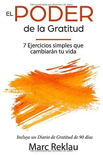 El Poder de la Gratitud: 7 Ejercicios Simples que van a cambiar tu vida a mejor - incluye un diario de gratitud de 90 días (Hábitos que te cambiarán la vida) por Marc Reklau