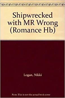 Shipwrecked with Mr Wrong (Mills & Boon Hardback Romance) by Nikki Logan (2011-04-01)