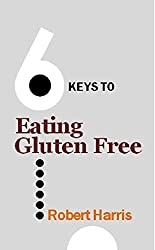 6 Keys to Eating Gluten Free (The