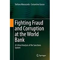 Fighting Fraud and Corruption at the World Bank: A Critical Analysis of the Sanctions System