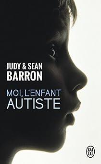 Moi, l'enfant autiste par Barron