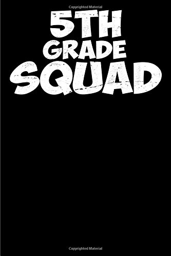 5th Grade Squad: Blank Lined Journal Featuring a funny saying for kids, boys and girls and  students Perfect for  back to School. (Composition Book, 100 Pages, 6x9 inches) PDF